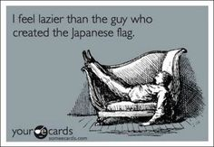 I feel lazier than the guy who created the Japanese flag...