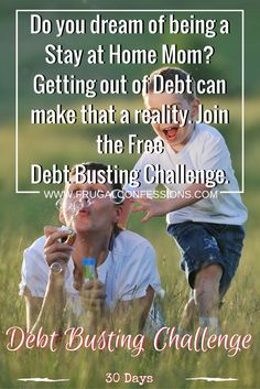 You don't need to only dream about being a Stay at home Mom (#SAHM). Craft a plan to get there. Your plan should include getting out of #debt as quickly as possible to open up necessary cash flow and allow your household to run on less. Join the 30-Day Debt Payoff Challenge by clicking the image above | http://www.frugalconfessions.com/dbc-sign-up