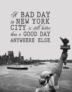 A Bad Day in New York City is Still Better Than a Good Day Anywhere Else Print Printable NYC Digital Print 11 x 14 Travel Quote Print I Love Nyc, My Love, New York Quotes, City Quotes, A New York Minute, Voyage New York, Plus Belle Citation, Empire State Of Mind, City That Never Sleeps