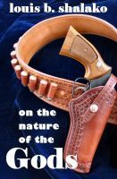 On the Nature of the Gods, an ebook by Louis Bertrand Shalako at Smashwords