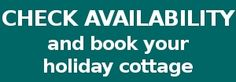 CHECK AVAILABILITY and  book your holiday cottage!