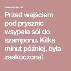Przed wejściem pod prysznic wsypała sól do szamponu. Kilka minut później, była zaskoczona! Slow Food, Natural Cosmetics, Diy Videos, Detox, Beauty Hacks, Health Fitness, Hair Beauty, Workout, Lifestyle