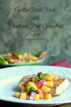 Grilled Mahi Mahi with Peach and Pink Grapefruit Salsa  | kissmysmoke.com | Great recipes for mahi mahi!