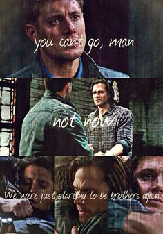 Supernatural ~ Dean and Sam - You can't go man, not now, we were just starting to be brothers again :(