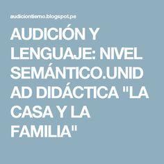 """AUDICIÓN Y LENGUAJE: NIVEL SEMÁNTICO.UNIDAD DIDÁCTICA """"LA CASA Y LA FAMILIA"""""""