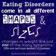Changes in weight are just one of the many symptoms of eating disorders. All eating disorders are serious, potentially fatal mental illnesses.