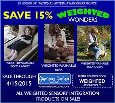 In Honor of National Autism Awareness Month - Save 15% on Weighted Wonders products (in our Sensory Integration category).  Enter Coupon Code: WEIGHTED at checkout for discount.   View all Sensory Integration products, on sale through 4/15/2015: http://www.grampasgarden.com/sensory-integration.html  #autism #weighted #blanket #sensory #integration