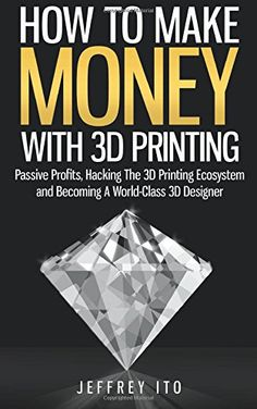 How To Make Money With 3D Printing: Passive Profits, Hacking The 3D Printing Ecosystem And Becoming A World-Class 3D Designer by Jeffrey Ito http://www.amazon.com/dp/1505992397/ref=cm_sw_r_pi_dp_X5L4vb02ZKMAW