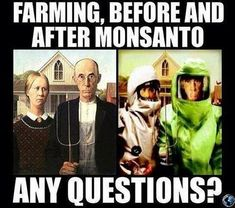 Farming, before and after Monsanto. Any questions?