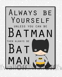 Always Be Yourself...Unless You Can Be Batman. by OffTheWallbyLeah