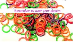 Remember to wear your elastics!