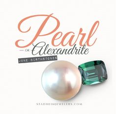 June birthstone is an alexandrite. But the pearl is the less rare or expensive birthstone.