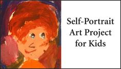 Art Project: The Self-Portrait for Kids - Creating a self-portrait is a great way for children of all ages to explore the concept of self. Isn't life but an ongoing discovery of self as we experience the world around us? You could say that all of art history is a rich and insightful revelation of the human person.