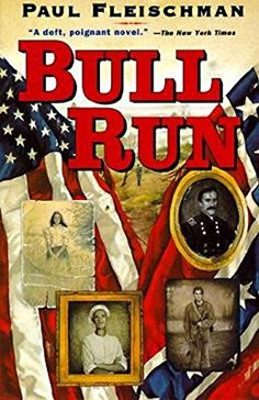 "Bull Run by Paul Fleischman, ""Northerners, Southerners, generals, couriers, dreaming boys, and worried sisters describe the glory, the horror, the thrill, and the disillusionment of the first battle of the Civil War."""