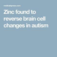 Zinc found to reverse brain cell changes in autism