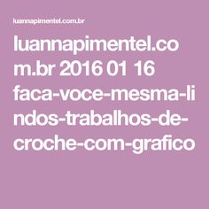 luannapimentel.com.br 2016 01 16 faca-voce-mesma-lindos-trabalhos-de-croche-com-grafico