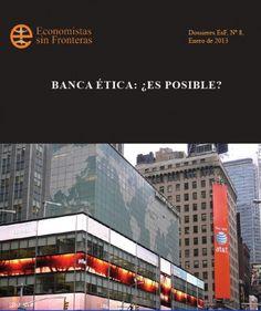 El dossier nº8 de la ONG Economistas sin Fronteras (esF) analiza la experiencia de la banca que se funda en una lógica diferente a la de la banca tradicional. ¿Es posible unir estos dos conceptos aparentemente distanciados: actividad bancaria y criterios éticos?