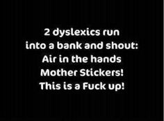Funny Stuff / Two dyslexics run into a bank and shout Michaela, Funny As Hell, Twisted Humor, Laughing So Hard, Memes, I Laughed, Favorite Quotes, Favorite Things, Jokes
