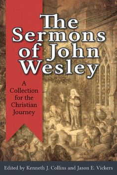 The Sermons of John Wesley: A Collection for the Christian Journey - by Kenneth J. Collins, Jason E. Vickers.