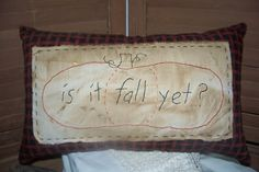 Primitive Stitchery Is it Fall Yet Pillow OFG by scrapsofthepast