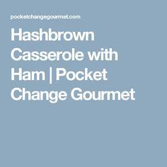 Hashbrown Casserole with Ham | Pocket Change Gourmet