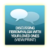 Discussing Fibromyalgia with Your Loved Ones    UNDERSTANDING FIBROMYALGIA PAIN—FOR THE WHOLE FAMILY