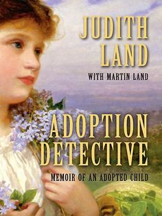 Adoption Detective: Memoir of an Adopted Child by Judith Land and Martin Land Good Books, Books To Read, My Books, Different Kinds Of Love, Adoption Process, Adopting A Child, Writing Styles, My Escape, Have Time