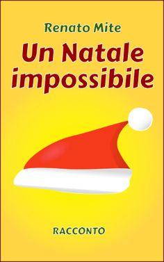 Un Natale impossibile - Racconto breve riservato ai Lettori Sbircianti - http://www.renatomite.it/it/opere/riservate
