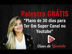 Plano de 30 dias Para ter Um Super Canal no Youtube (PALESTRA GRÁTIS) - YouTube