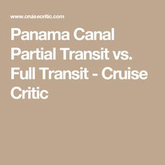 Panama Canal Partial Transit vs. Full Transit - Cruise Critic
