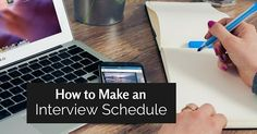 some simple tips to help interviewers prepare the appropriate interview schedule: