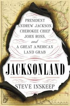 Jacksonland : President Andrew Jackson, Chief John Ross, and a Great American Land Grab by Steve Inskeep