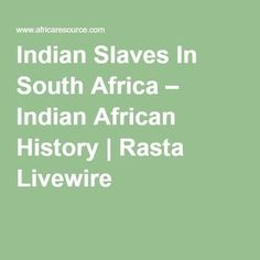 Indian Slaves In South Africa – Indian African History | Rasta Livewire