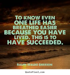 Quotes about success - To know even one life has breathed easier because. Breathe Quotes, Quotes To Live By, Life Quotes, Giving Back Quotes, Favorite Quotes, Best Quotes, Fake Friend Quotes, Success Pictures, Breathe Easy