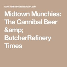 Midtown Munchies: The Cannibal Beer & ButcherRefinery Times