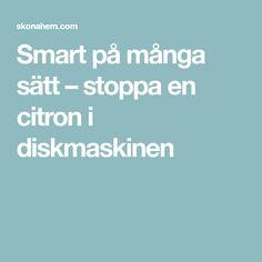 Smart på många sätt – stoppa en citron i diskmaskinen Bra Hacks, Cleaning, Manga, Eat, Bra Tips, Kitchen, Lemon, Organisation, Sleeve