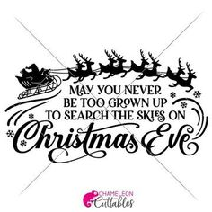 May you never be too grown up to search the skies on Christmas Eve - Santa Sleigh with Reindeer - SVG for horizontal wood sign - SoFontsy Merry Christmas, Christmas Vinyl, Christmas Quotes, Rustic Christmas, Christmas Wreaths, Christmas Crafts, Christmas Stencils, Cricut Projects Christmas, Father Christmas
