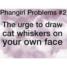 Phandom Problems - Google Search>>> me and my friends and a few other people walked around our school with cat whiskers on our faces