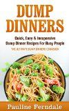 Free Kindle Book -  [Cookbooks & Food & Wine][Free] Dump Dinners: Quick, Easy & Inexpensive Dump Dinner Recipes For Busy People - The Ultimate Dump Dinners Cookbook (Cooking For Two, Cooking For One, Freezer Meals)