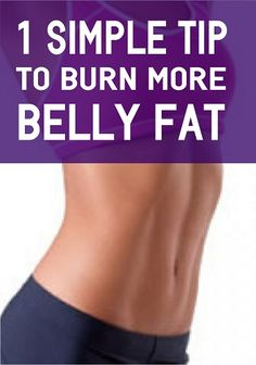 1 Simple Tip To Burn Belly Fat  Have you been looking for a simple way to get rid of belly fat faster? What if there was one simple change you could make to both your workouts and your diet that would significantly increase their effectiveness? Learn more...