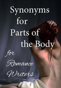Synonyms for Parts of the Body for Romance Writers!