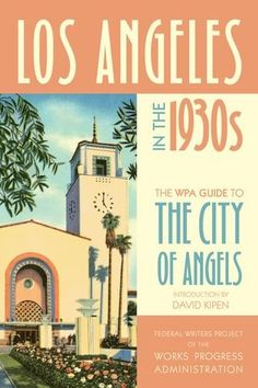 Los Angeles in the 1930s: The WPA Guide to the City of Angels (WPA Guides) by David Kipen http://www.amazon.com/dp/0520268830/ref=cm_sw_r_pi_dp_HkWIwb0ETQXJY