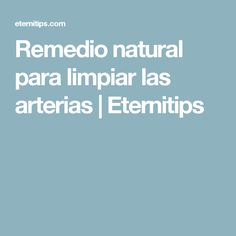 Remedio natural para limpiar las arterias | Eternitips
