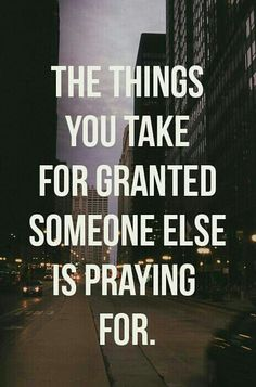 Always try to remember that, and be grateful.