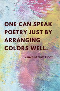 """""""One can speak poetry just by arranging colors well. Poetry Quotes, Words Quotes, Sayings, Van Gogh Quotes, Color Quotes, Quotes About Colour, Quotes On Colours, Best Quotes, Favorite Quotes"""