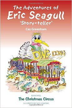 The Adventures of Eric Seagull 'Story-teller' Book 3: The Christmas Circus…