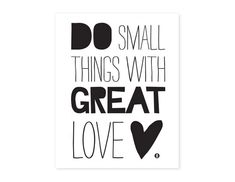 Poster `Do Small Things With Great Love`. Formaat 400 x 500 mm. Satin Poster is exclusief lijst. Motivacional Quotes, Short Quotes, Words Quotes, Sayings, Short Positive Quotes, Motto Quotes, Wall Quotes, True Words, Great Love