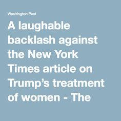 A laughable backlash against the New York Times article on Trump's treatment of women - The Washington Post
