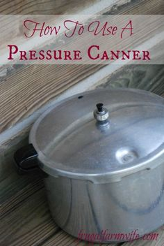 Step by step instructions on how to use a pressure canner.