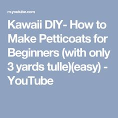 Kawaii DIY- How to Make Petticoats for Beginners (with only 3 yards tulle)(easy) - YouTube